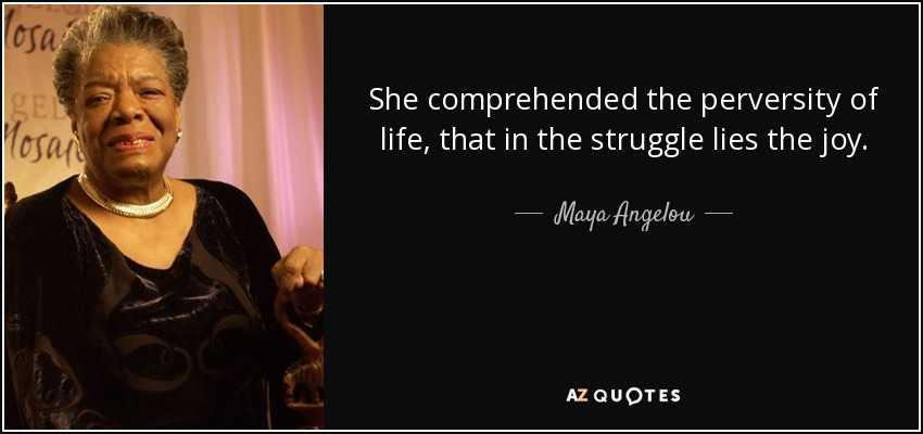 quote-she-comprehended-the-perversity-of-life-that-in-the-struggle-lies-the-joy-maya-angelou-43-22-82